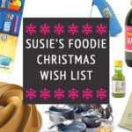 SUSIE'S FOODIE CHRISTMAS WISH LIST 2020