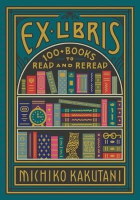 Michiko Kakutani's Ex Liberis: 100+ Books to Read and Reread